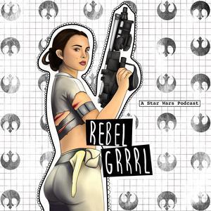Rebel Grrrl: A Star Wars Podcast