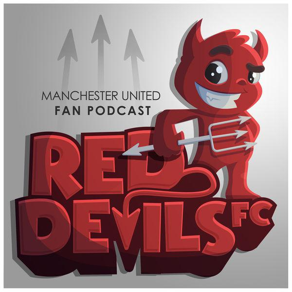 Red Devils Fc A Manchester United Fan Podcast Pete M Listen Notes