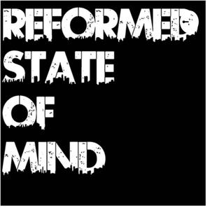 Reformed State of Mind