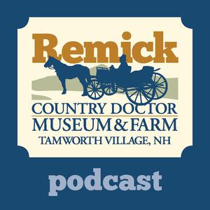 Remick Country Doctor Museum & Farm Podcast