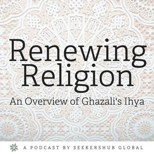 Best Islam Podcasts (2019): Renewing Religion: An Overview of Ghazali's Ihya