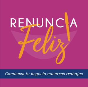 Best Careers Podcasts (2019): Renuncia Feliz Podcast