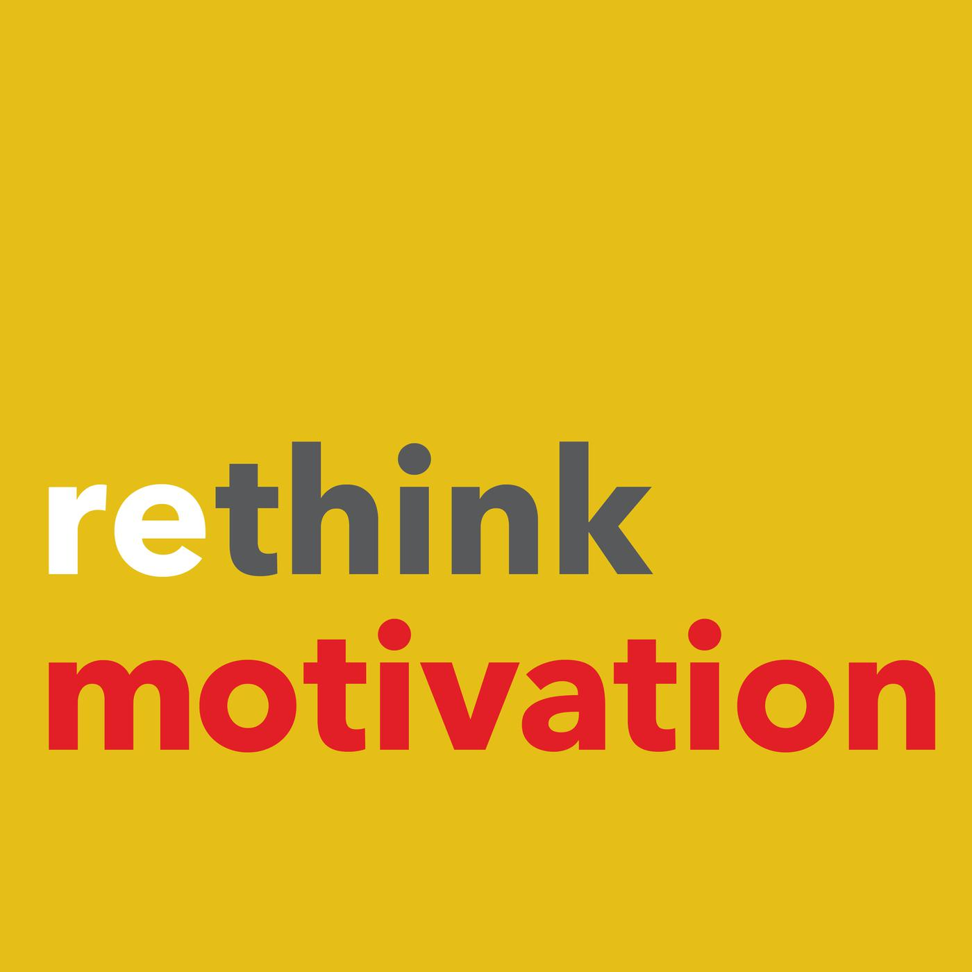 Rethink Motivation Stories Advice From Successful Entrepreneurs