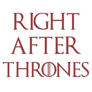 Best TV & Film Podcasts (2019): Right After Thrones - A Game of Thrones Podcast