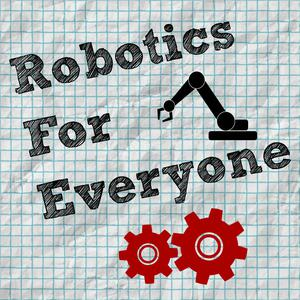 Robotics for Everyone