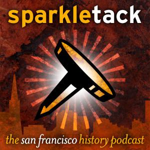 Best San Francisco Bay Area Podcasts (2019): San Francisco History Podcast – Sparkletack