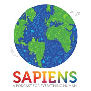 Best Social Sciences Podcasts (2019): SAPIENS: A Podcast for Everything Human