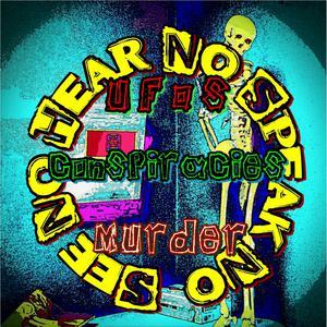 See No, Hear No, Speak No: UFOs, Conspiracies, and Murder