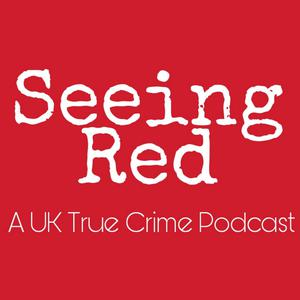 Seeing Red A UK True Crime Podcast