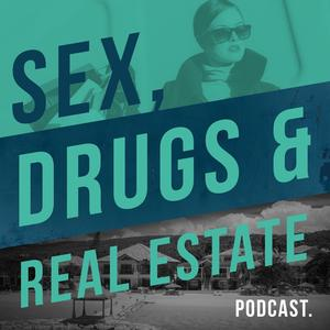 Sex, Drugs and Real Estate
