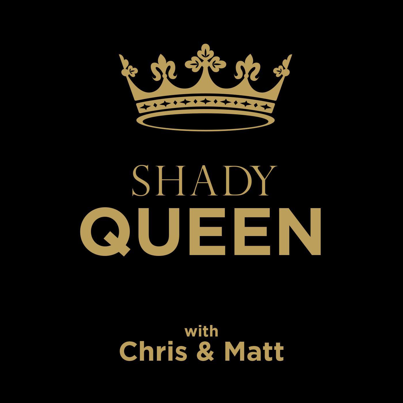 Shady Queen (podcast) - Chris & Matt | Listen Notes