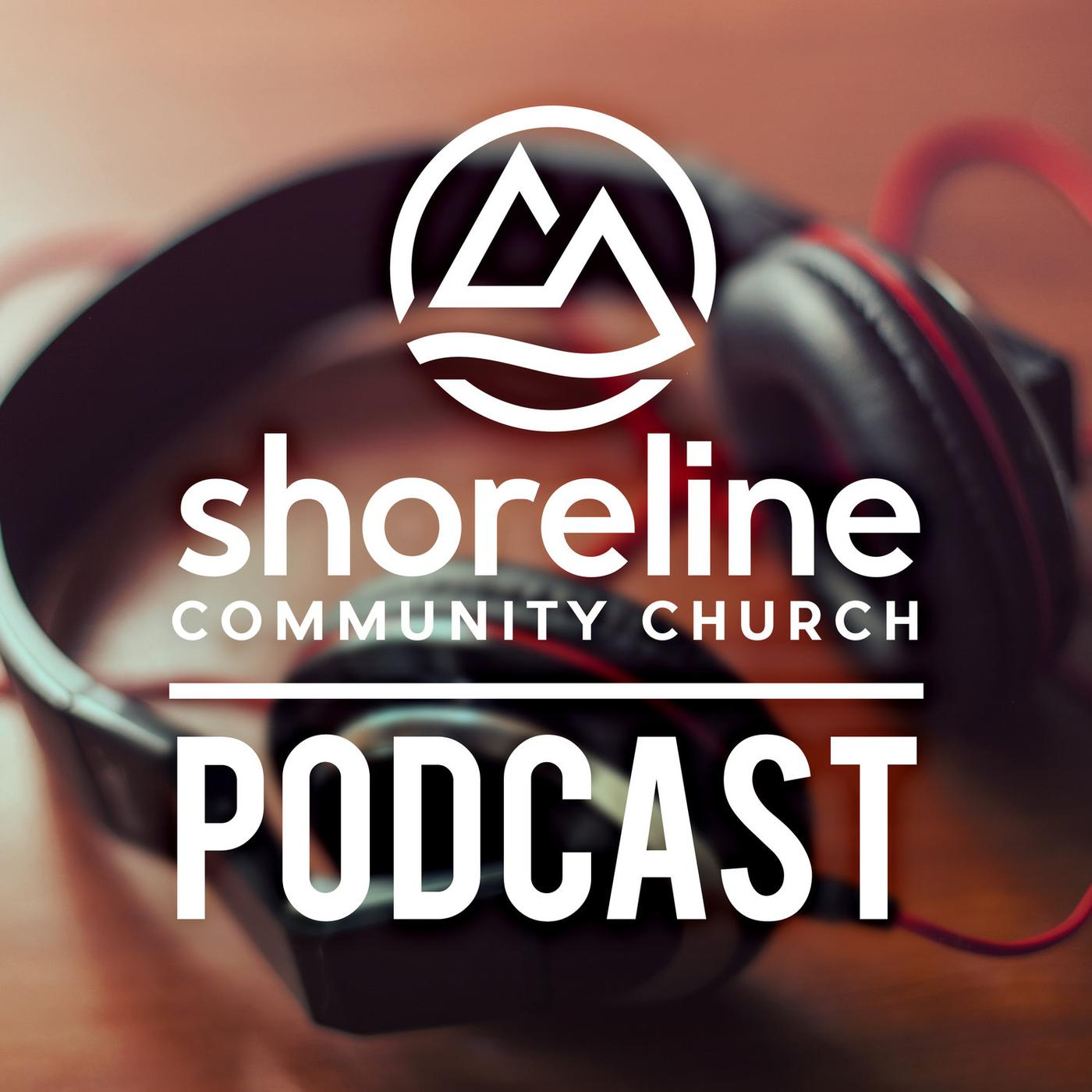 Shoreline Community Church Message Podcast - Shoreline Community