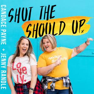 Best Christianity Podcasts (2019): Shut the Should Up with Candace Payne + Jenny Randle