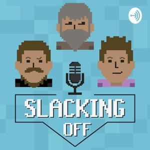 Best Video Games Podcasts (2019): Slacking Off