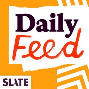 Slate Podcasts