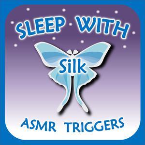 Sleep with Silk: ASMR Triggers