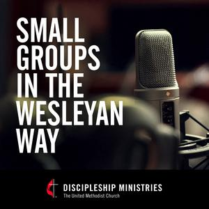 Small Groups in the Wesleyan Way