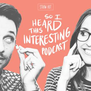 Meilleurs podcasts Podcasting (2019): So I Heard This Interesting Podcast