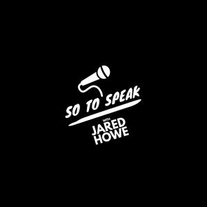 So To Speak w/ Jared Howe
