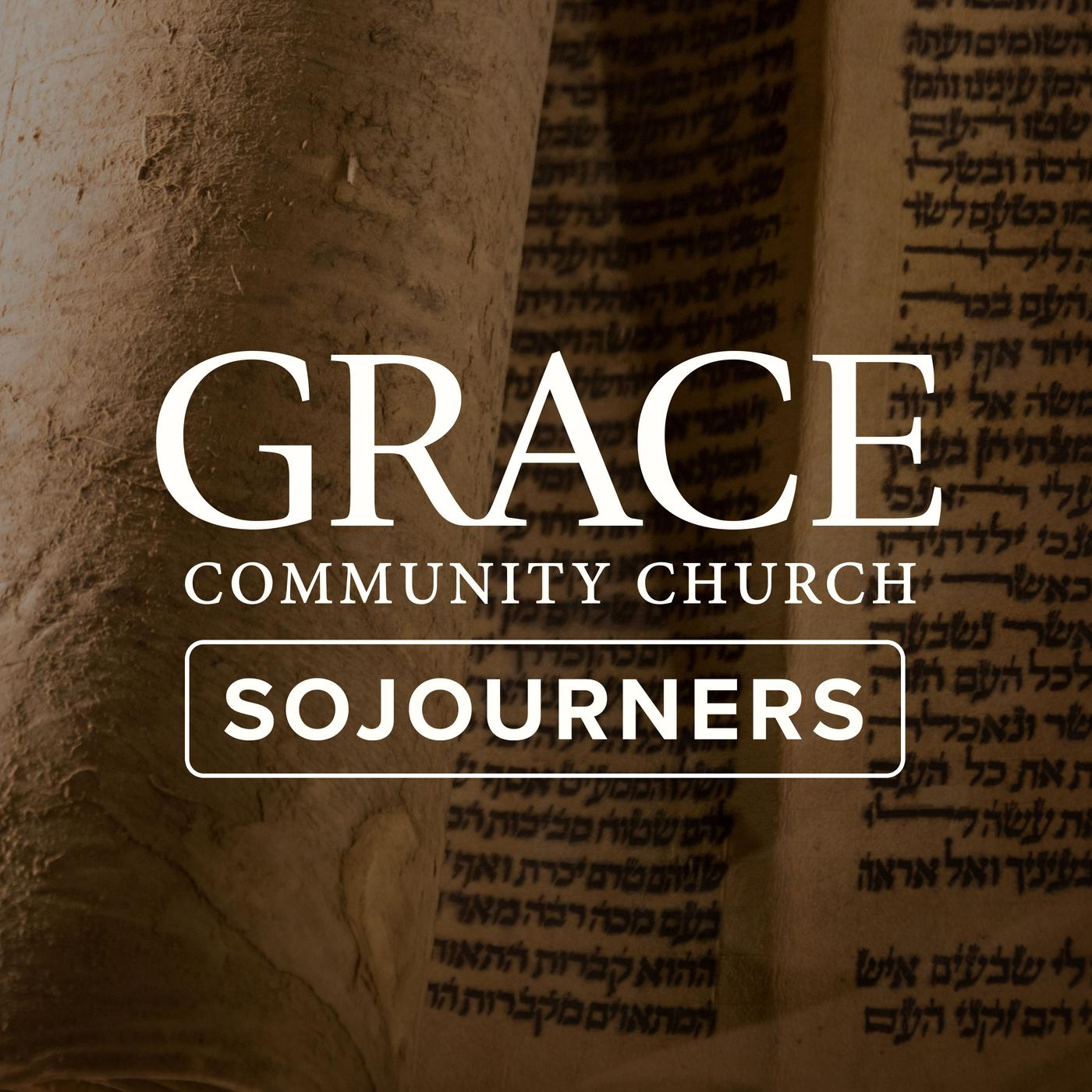 Sojourners Sermon Podcast - Grace Community Church | Listen