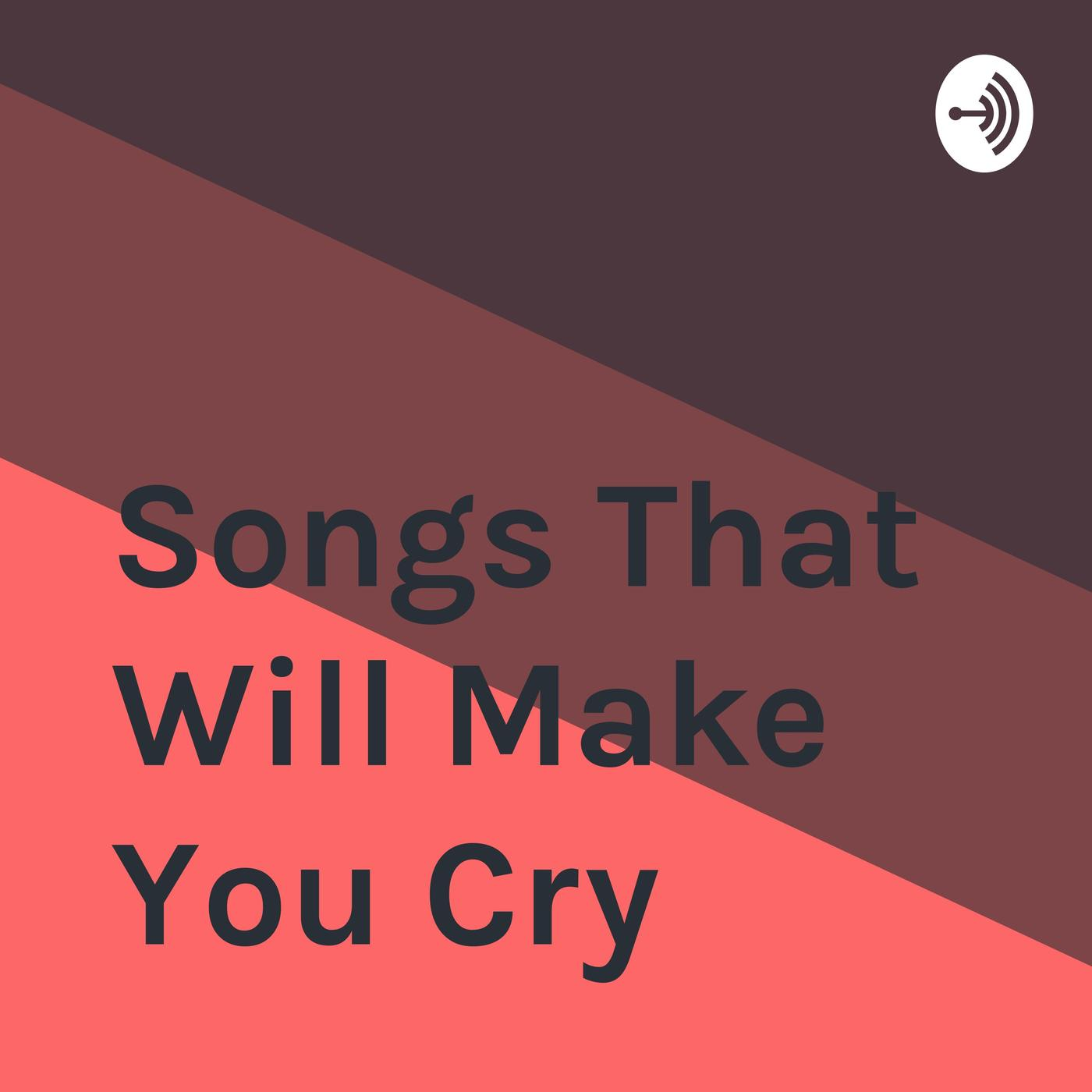 Songs That Will Make You Cry Podcast Dylan Walling Listen Notes