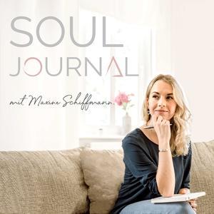 Soul Journal Podcast für Deine Persönlichkeitsentwicklung | mit Maxine Schiffmann | Feinfühligkeit | Selbstbewusstsein | Bullet Journaling | Selbstverwirklichung
