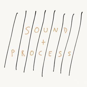 SOUND + PROCESS
