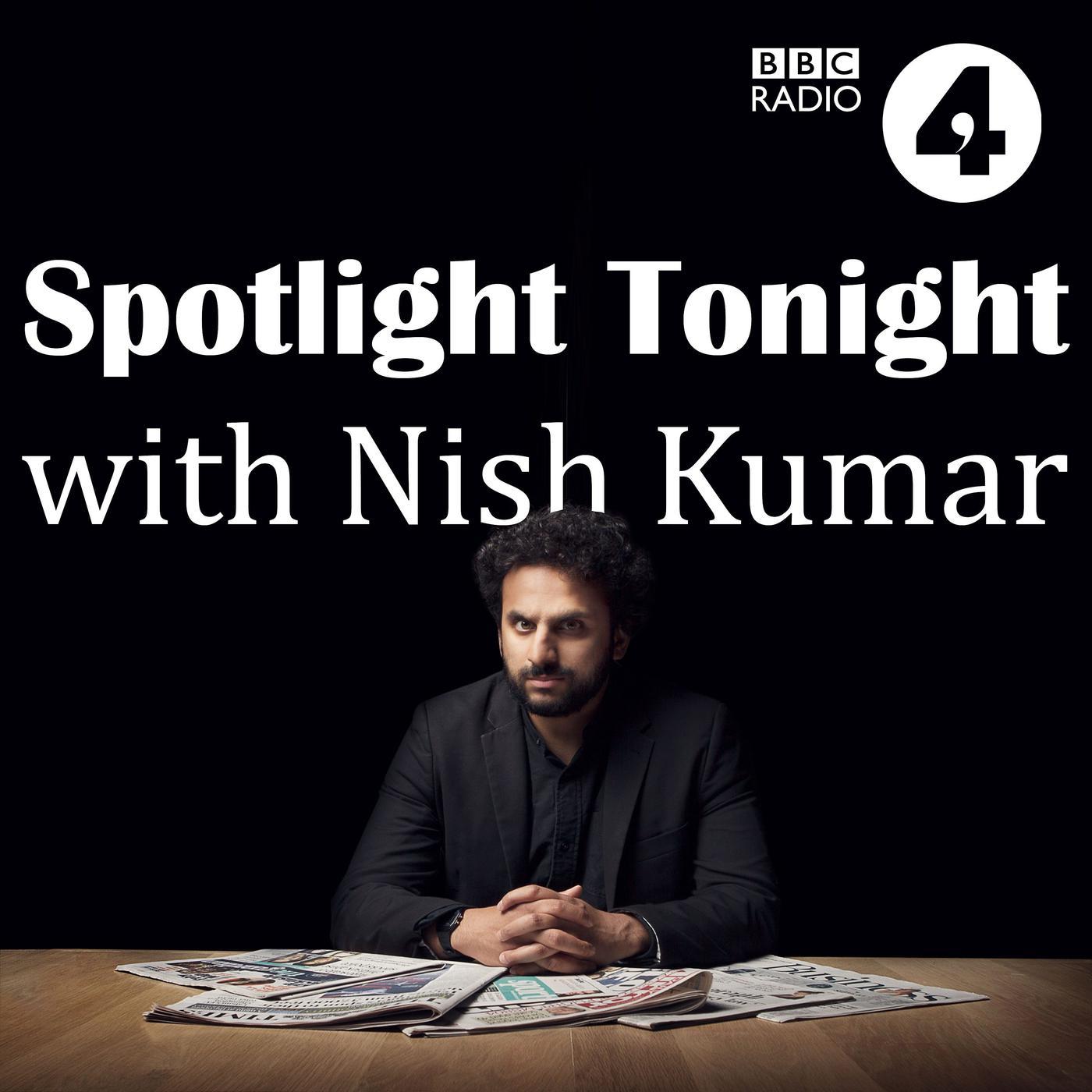 Spotlight Tonight with Nish Kumar (podcast) - BBC Radio 4   Listen Notes