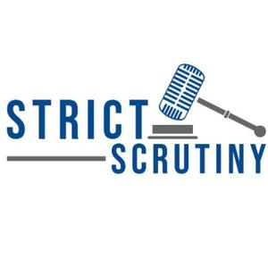 Best Government & Organizations Podcasts (2019): Strict Scrutiny
