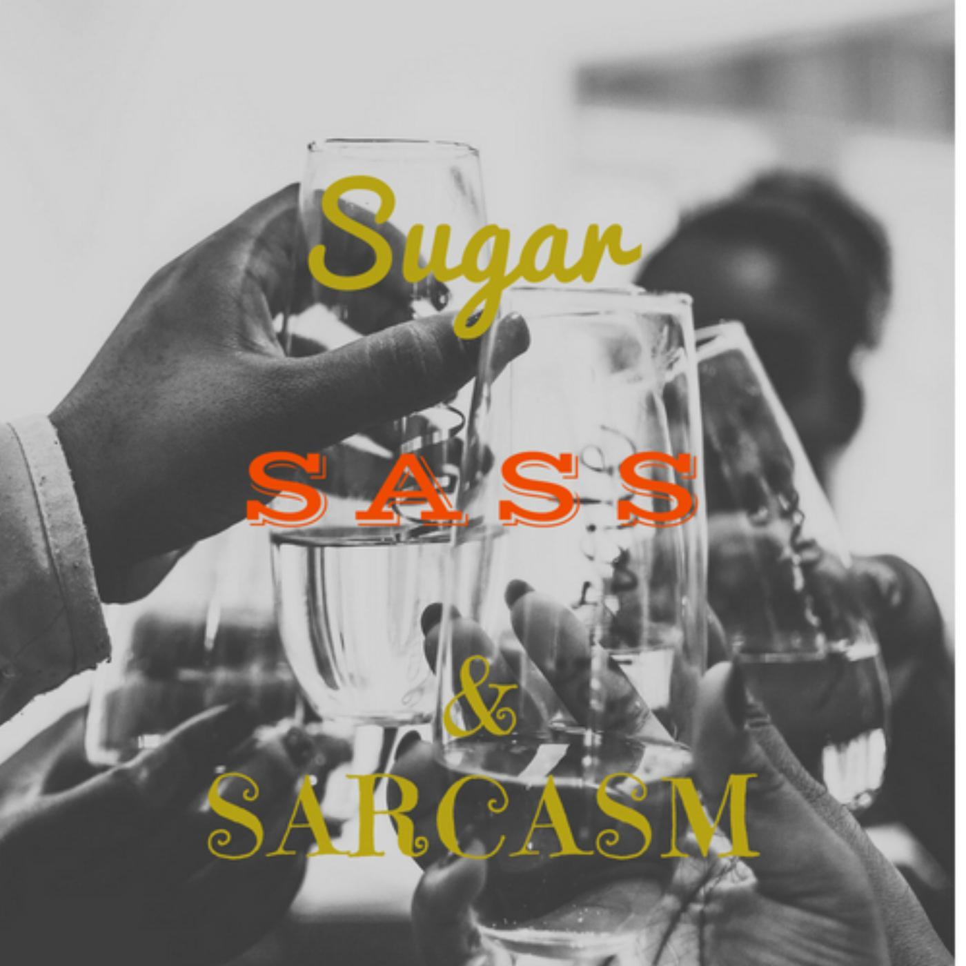 Sugar, Sass, and Sarcasm (podcast) - Canae, Charmae, and Ray