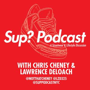 Sup? Podcast - A Streetwear & Lifestyle Discussion