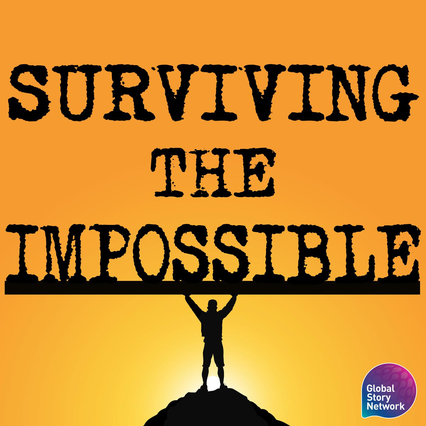 Surviving The Impossible (podcast) - Global Story Network | Listen Notes