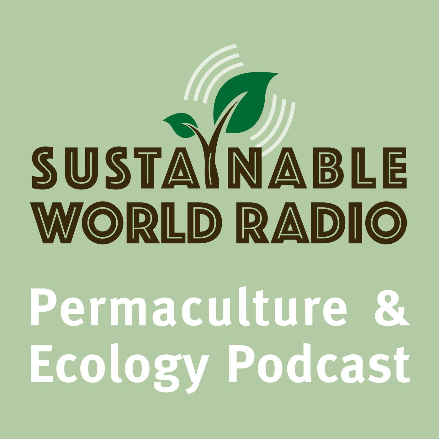Sustainable World Radio- Ecology and Permaculture Podcast | Listen Notes