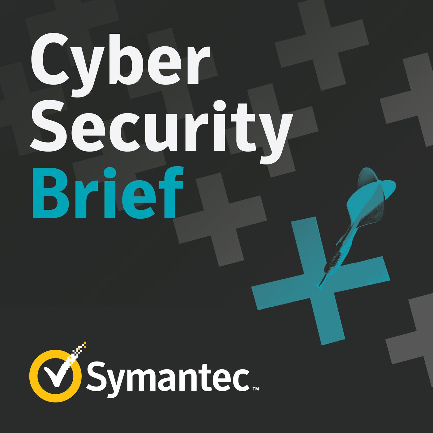 Symantec Cyber Security Brief Podcast - Security Response