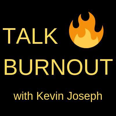 Talk Burnout Podcast Kevin Joseph