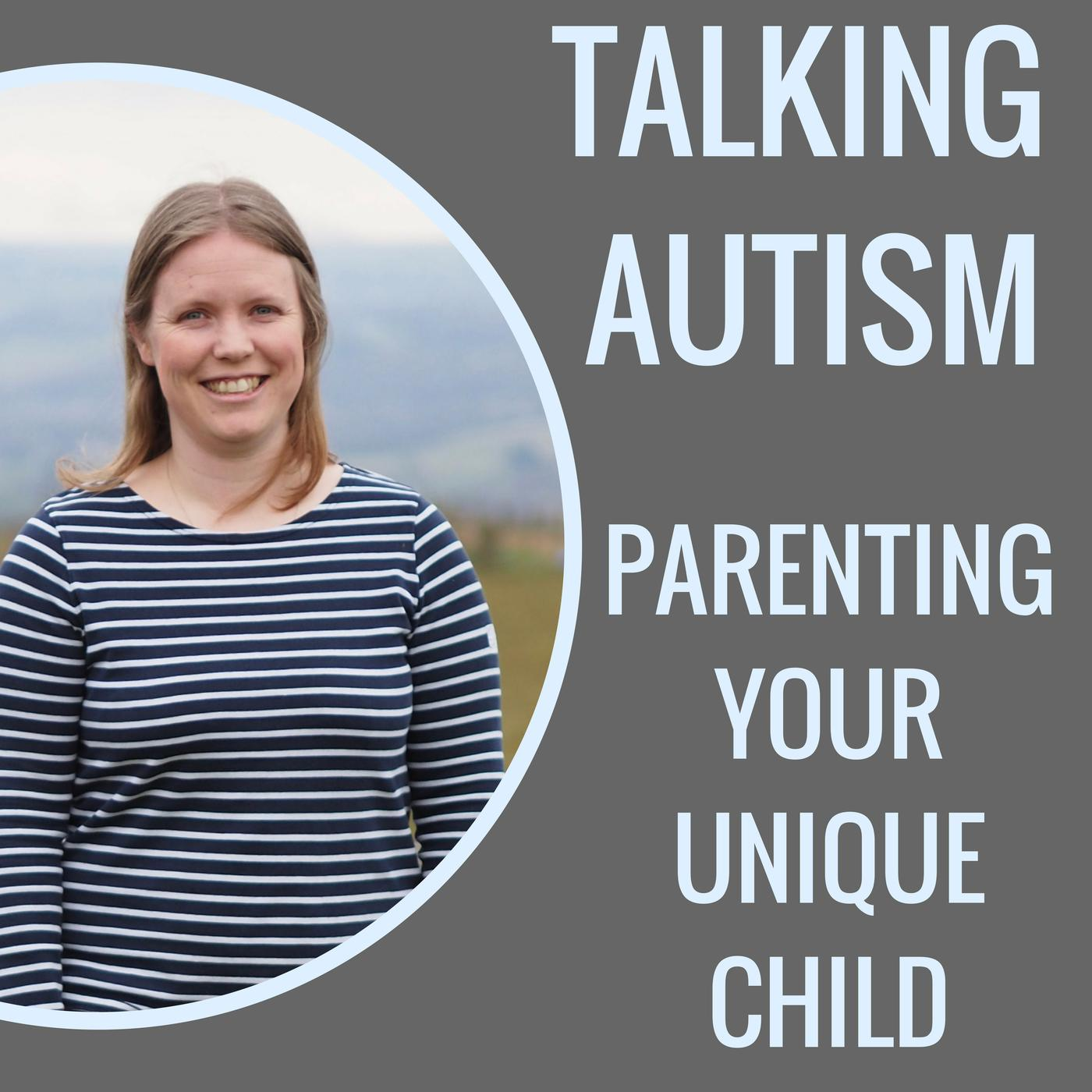 Talking Autism: Parenting Your Unique Child (podcast