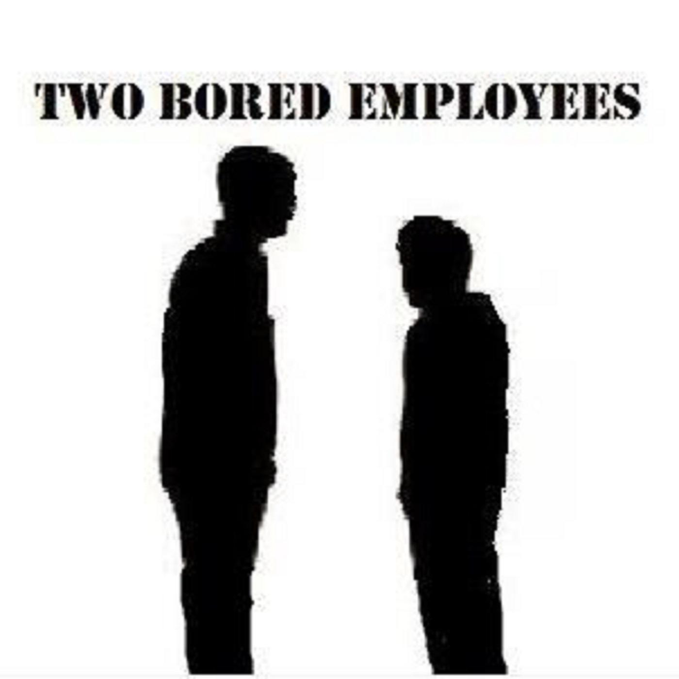 TBE Podcast – Two Bored Employees - Two Bored Employees