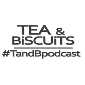 Tea and Biscuits the Podcast