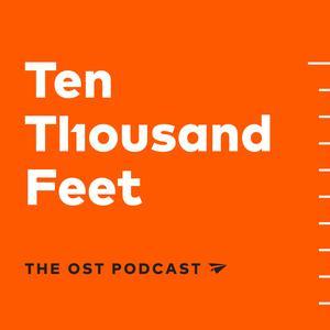 Ten Thousand Feet, the OST Podcast