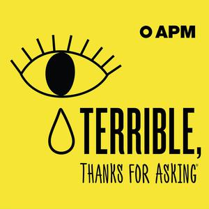 Meilleurs podcasts Comédie (2019): Terrible, Thanks For Asking