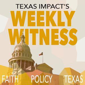 Texas Impact's Weekly Witness