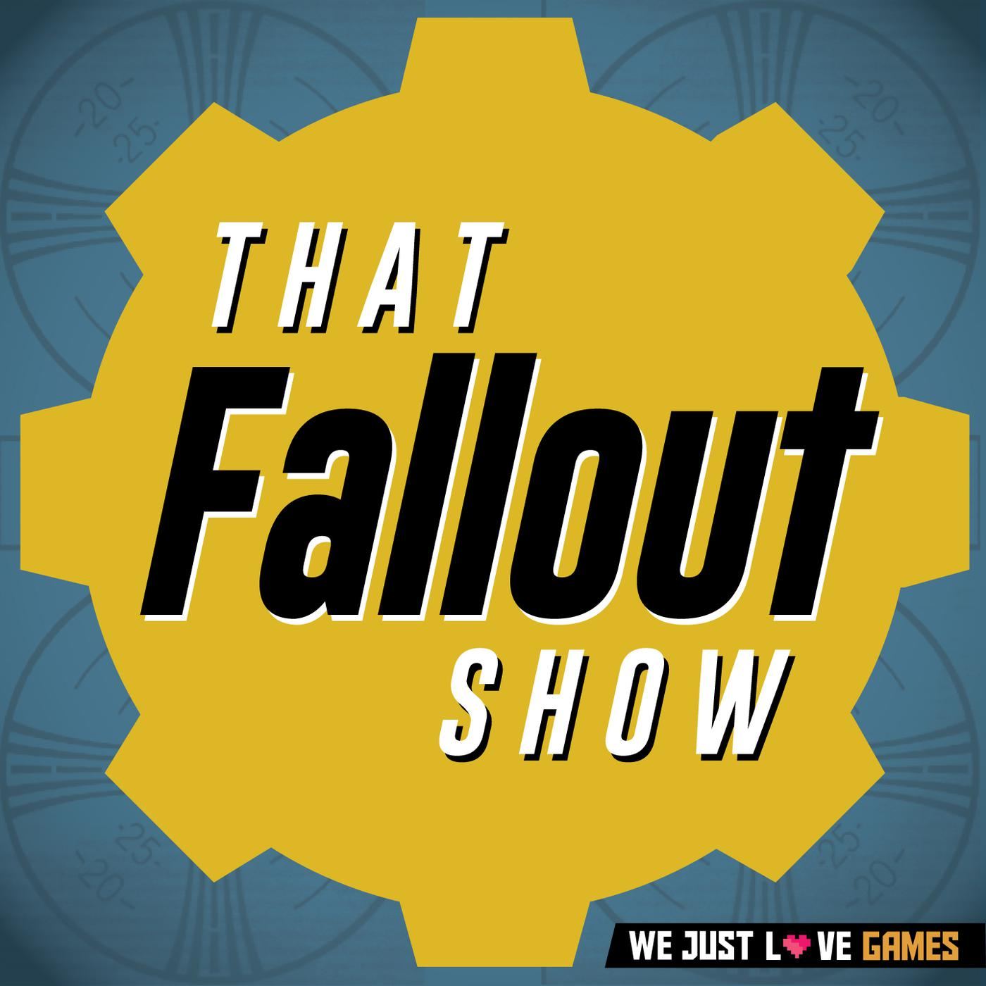 That Fallout Show (podcast) - We Just Love Games   Listen Notes