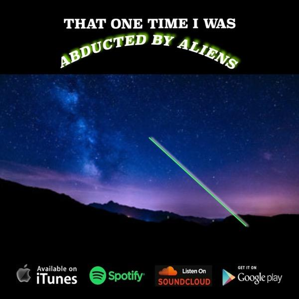 That One Time I was Abducted by Aliens (podcast) - That One