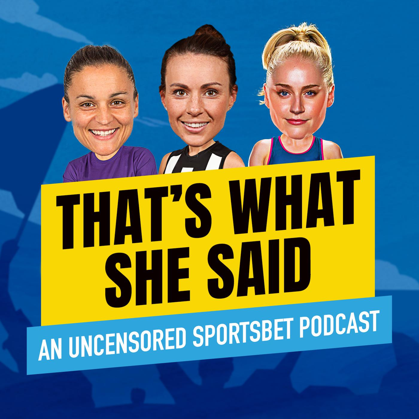 That's What She Said (podcast) - Sportsbet | Listen Notes