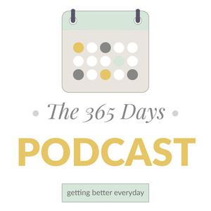 The 365 Days Podcast: Getting Better Every Day