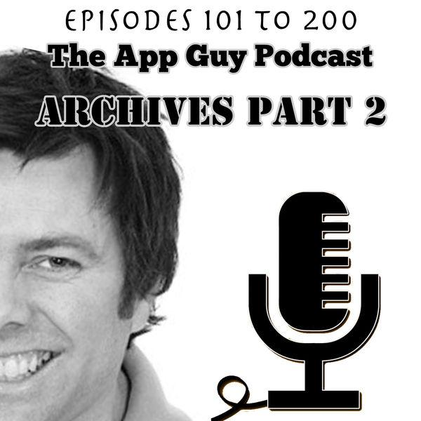 The App Guy Archive 2: Episodes 101 to 200 of The App Guy Podcast