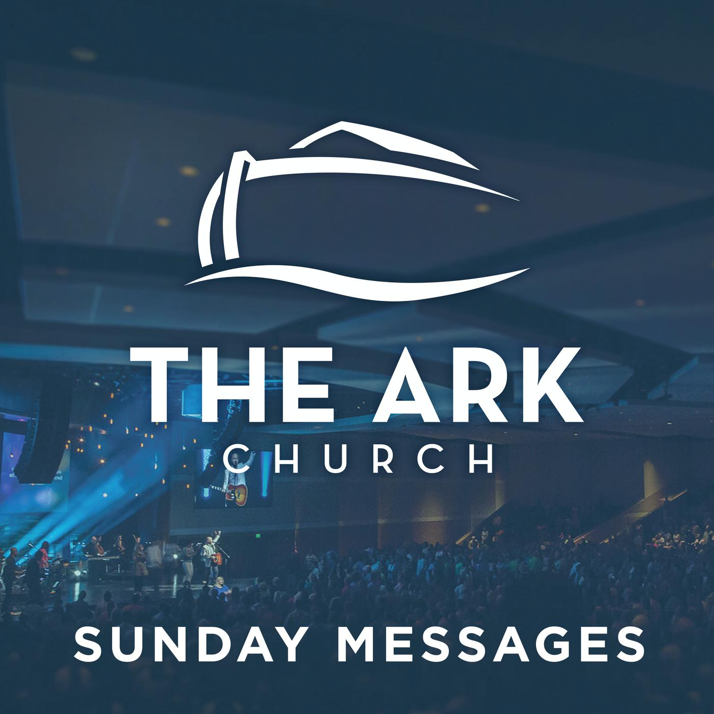 The Ark Church   Conroe (Sunday Messages) (podcast) - The