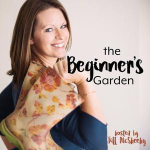 Best Hobbies Podcasts (2019): The Beginner's Garden with Jill McSheehy
