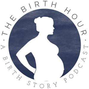The Birth Hour - A Birth Story Podcast