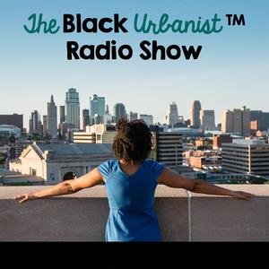 The Black Urbanist Radio Show